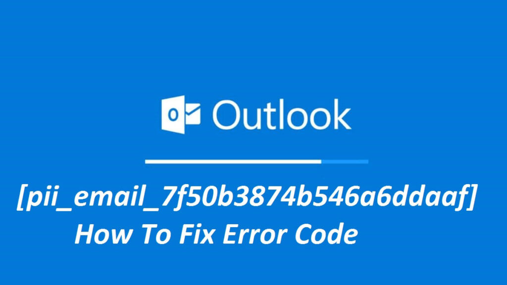 What is the Outlook Error [pii_email_7f50b3874b546a6ddaaf]