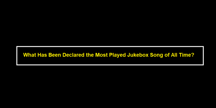 What Has Been Declared the Most Played Jukebox Song of All Time?