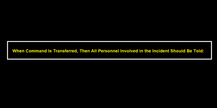 When Command Is Transferred, Then All Personnel Involved in the Incident Should Be Told: