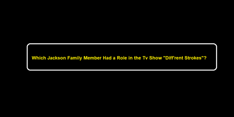 """Which Jackson Family Member Had a Role in the Tv Show """"Diff'rent Strokes""""?"""